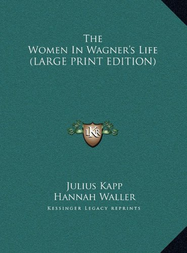 9781169941830: The Women In Wagner's Life (LARGE PRINT EDITION)