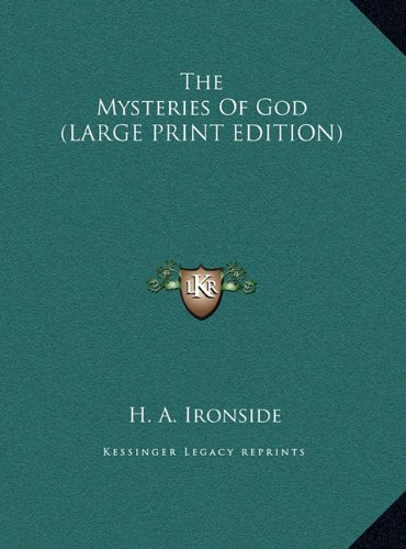 The Mysteries Of God (LARGE PRINT EDITION) (1169942040) by Ironside, H. A.