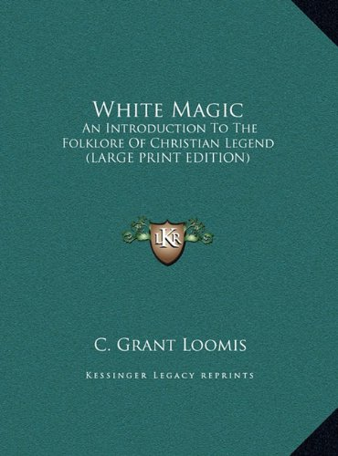 9781169942714: White Magic: An Introduction To The Folklore Of Christian Legend (LARGE PRINT EDITION)