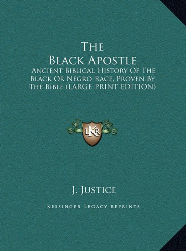 9781169942929: The Black Apostle: Ancient Biblical History Of The Black Or Negro Race, Proven By The Bible (LARGE PRINT EDITION)