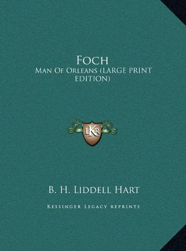 Foch: Man Of Orleans (LARGE PRINT EDITION) (1169942954) by B. H. Liddell Hart