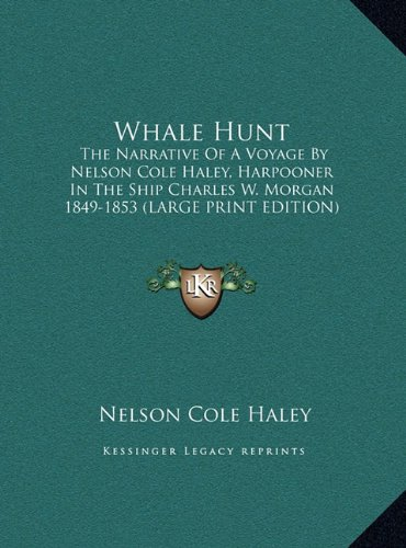 9781169943131: Whale Hunt: The Narrative of a Voyage by Nelson Cole Haley, Harpooner in the Ship Charles W. Morgan 1849-1853 (Large Print Edition