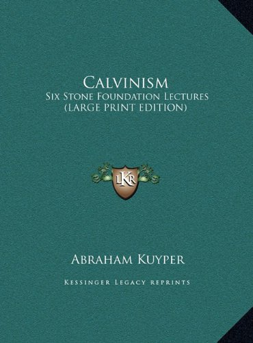 9781169944138: Calvinism: Six Stone Foundation Lectures (LARGE PRINT EDITION)