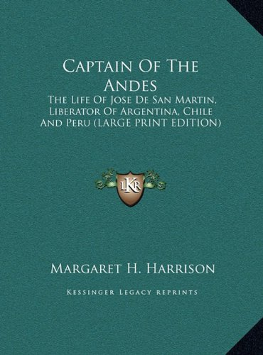 9781169944367: Captain Of The Andes: The Life Of Jose De San Martin, Liberator Of Argentina, Chile And Peru (LARGE PRINT EDITION)