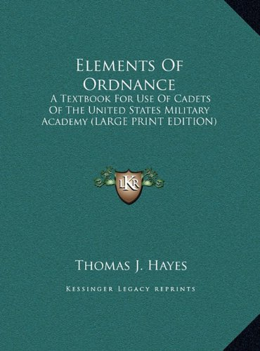 9781169944374: Elements Of Ordnance: A Textbook For Use Of Cadets Of The United States Military Academy (LARGE PRINT EDITION)