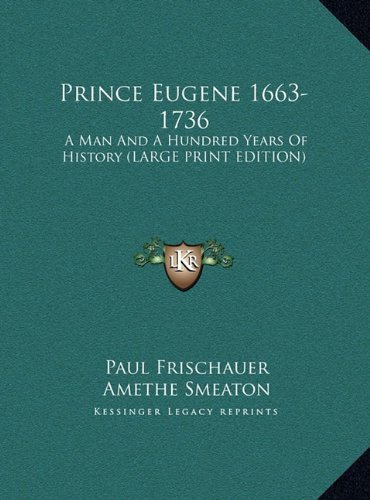 9781169944688: Prince Eugene 1663-1736: A Man And A Hundred Years Of History (LARGE PRINT EDITION)