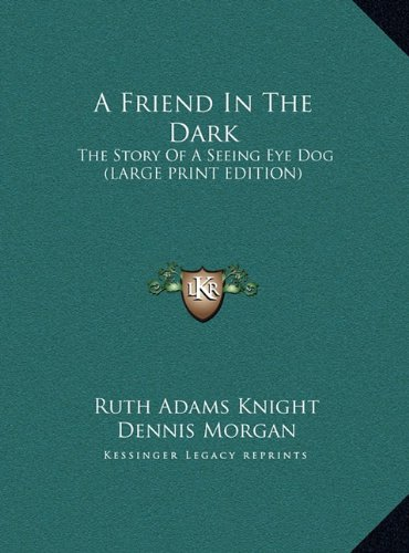 9781169945043: A Friend In The Dark: The Story Of A Seeing Eye Dog (LARGE PRINT EDITION)