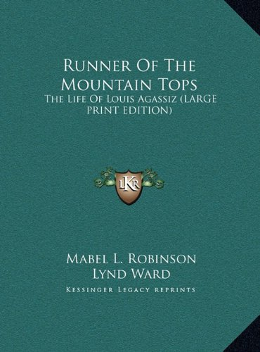 9781169945456: Runner Of The Mountain Tops: The Life Of Louis Agassiz (LARGE PRINT EDITION)