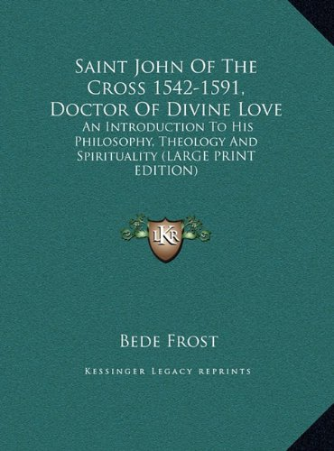 9781169945722: Saint John Of The Cross 1542-1591, Doctor Of Divine Love: An Introduction To His Philosophy, Theology And Spirituality (LARGE PRINT EDITION)