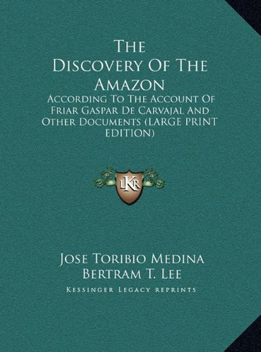 9781169945814: The Discovery of the Amazon: According to the Account of Friar Gaspar de Carvajal and Other Documents (Large Print Edition)
