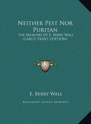 9781169946750: Neither Pest Nor Puritan: The Memoirs Of E. Berry Wall (LARGE PRINT EDITION)