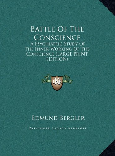 9781169948273: Battle Of The Conscience: A Psychiatric Study Of The Inner-Working Of The Conscience (LARGE PRINT EDITION)
