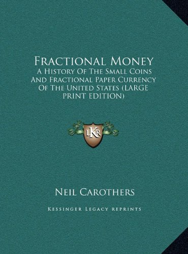 9781169948617: Fractional Money: A History Of The Small Coins And Fractional Paper Currency Of The United States (LARGE PRINT EDITION)