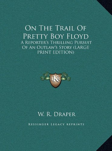 9781169948693: On The Trail Of Pretty Boy Floyd: A Reporter's Thrilling Pursuit Of An Outlaw's Story (LARGE PRINT EDITION)