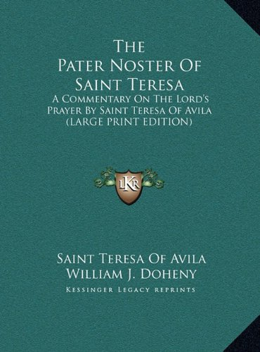 9781169949164: The Pater Noster Of Saint Teresa: A Commentary On The Lord's Prayer By Saint Teresa Of Avila (LARGE PRINT EDITION)