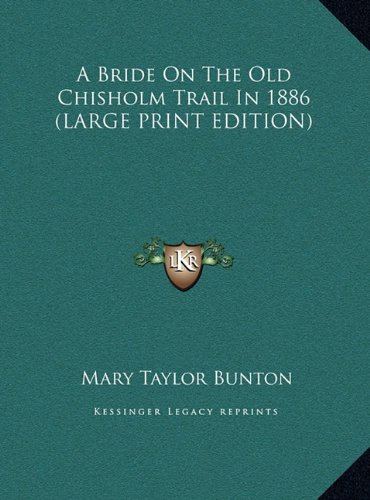 9781169949706: A Bride On The Old Chisholm Trail In 1886 (LARGE PRINT EDITION)