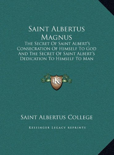 9781169950283: Saint Albertus Magnus: The Secret Of Saint Albert's Consecration Of Himself To God And The Secret Of Saint Albert's Dedication To Himself To Man (LARGE PRINT EDITION)