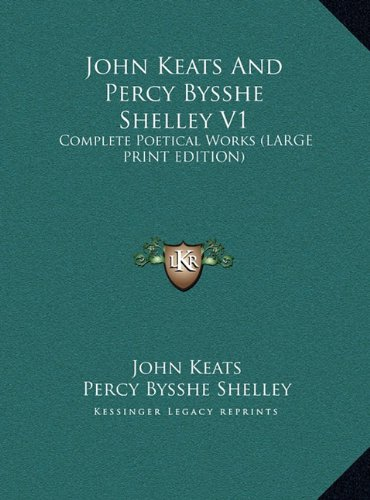 9781169950467: John Keats And Percy Bysshe Shelley V1: Complete Poetical Works (LARGE PRINT EDITION)