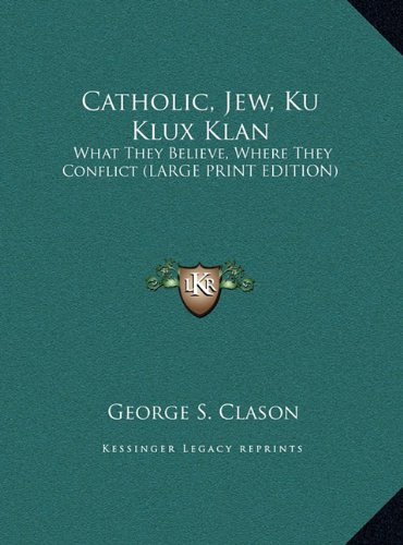 9781169950924: Catholic, Jew, Ku Klux Klan: What They Believe, Where They Conflict (Large Print Edition)