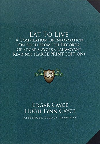 9781169951860: Eat To Live: A Compilation Of Information On Food From The Records Of Edgar Cayce's Clairvoyant Readings (LARGE PRINT EDITION)