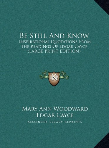 9781169951877: Be Still And Know: Inspirational Quotations From The Readings Of Edgar Cayce (LARGE PRINT EDITION)