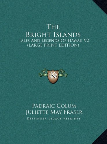 9781169951914: The Bright Islands: Tales And Legends Of Hawaii V2 (LARGE PRINT EDITION)