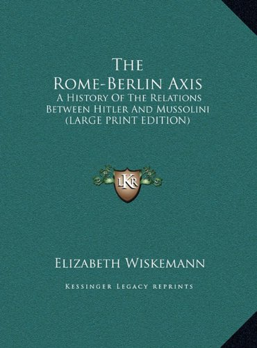 9781169952461: The Rome-Berlin Axis: A History Of The Relations Between Hitler And Mussolini (LARGE PRINT EDITION)