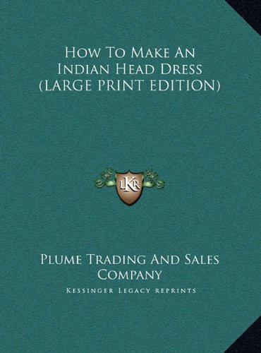 9781169952614: How To Make An Indian Head Dress (LARGE PRINT EDITION)