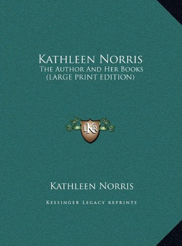 9781169953062: Kathleen Norris: The Author And Her Books (LARGE PRINT EDITION)