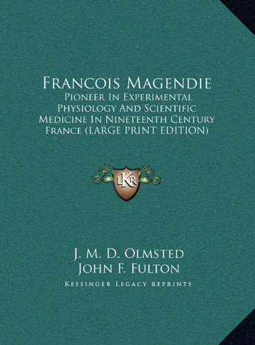 9781169953079: Francois Magendie: Pioneer In Experimental Physiology And Scientific Medicine In Nineteenth Century France (LARGE PRINT EDITION)