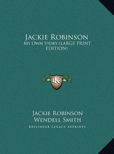 Jackie Robinson: My Own Story (LARGE PRINT EDITION) (1169953182) by Robinson, Jackie; Smith, Wendell