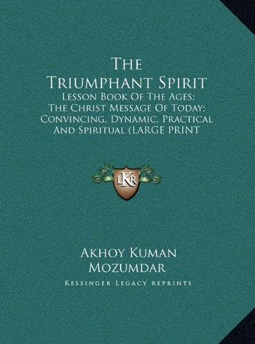 9781169953468: The Triumphant Spirit: Lesson Book of the Ages; The Christ Message of Today; Convincing, Dynamic, Practical and Spiritual (Large Print Edition)
