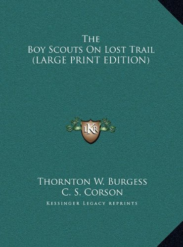 The Boy Scouts On Lost Trail (LARGE PRINT EDITION) (1169954154) by Thornton W. Burgess