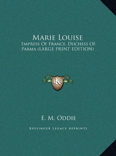 9781169954519: Marie Louise: Empress Of France, Duchess Of Parma (LARGE PRINT EDITION)