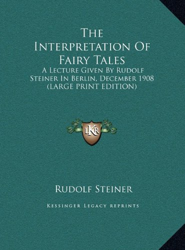 9781169955134: The Interpretation Of Fairy Tales: A Lecture Given By Rudolf Steiner In Berlin, December 1908 (LARGE PRINT EDITION)