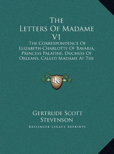 9781169955141: The Letters Of Madame V1: The Correspondence Of Elizabeth-Charlotte Of Bavaria, Princess Palatine, Duchess Of Orleans, Called Madame At The Court Of King Louis Xiv, 1661-1708 (LARGE PRINT EDITION)