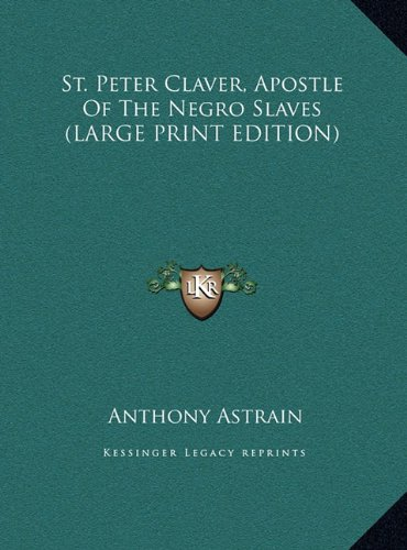 9781169955332: St. Peter Claver, Apostle Of The Negro Slaves (LARGE PRINT EDITION)