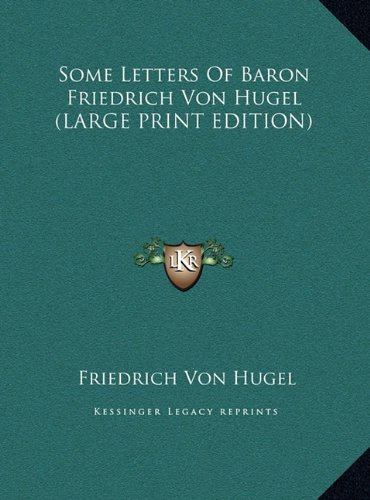 9781169955448: Some Letters Of Baron Friedrich Von Hugel (LARGE PRINT EDITION)