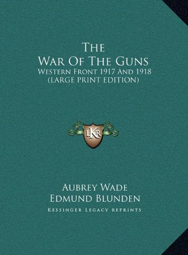 9781169955455: The War Of The Guns: Western Front 1917 And 1918 (LARGE PRINT EDITION)