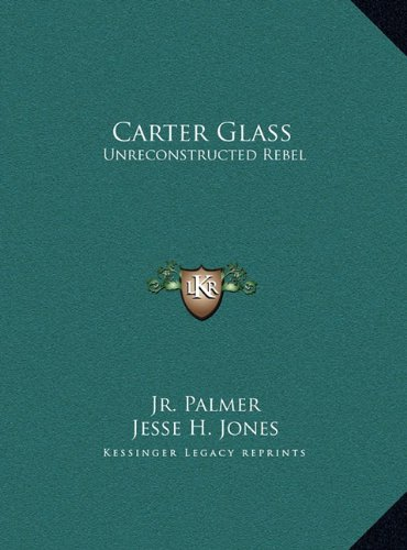 9781169955752: Carter Glass: Unreconstructed Rebel: A Biography (LARGE PRINT EDITION)