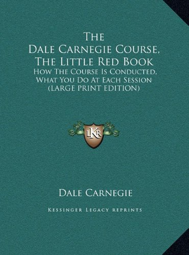 9781169956094: The Dale Carnegie Course, The Little Red Book: How The Course Is Conducted, What You Do At Each Session (LARGE PRINT EDITION)