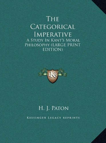 The Categorical Imperative: A Study In Kant's Moral Philosophy (LARGE PRINT EDITION) (1169956122) by H. J. Paton