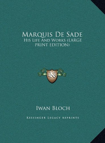 9781169956599: Marquis De Sade: His Life And Works (LARGE PRINT EDITION)