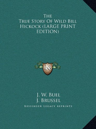 The True Story of Wild Bill Hickok, Large Print Edition (116995703X) by J. W. Buel