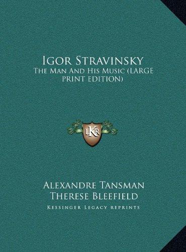 9781169957121: Igor Stravinsky: The Man And His Music (LARGE PRINT EDITION)