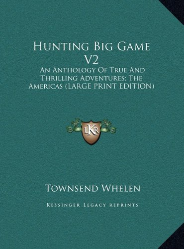 9781169957824: Hunting Big Game V2: An Anthology Of True And Thrilling Adventures; The Americas (LARGE PRINT EDITION)