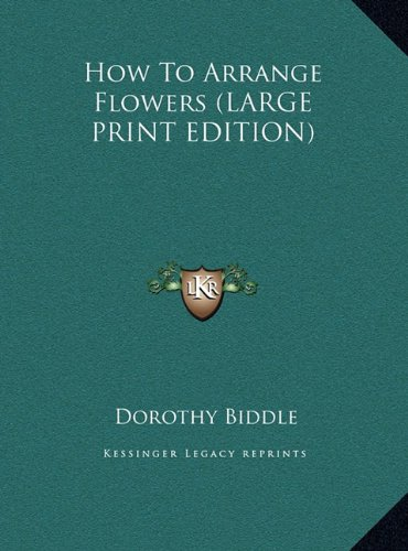 9781169958180: How To Arrange Flowers (LARGE PRINT EDITION)