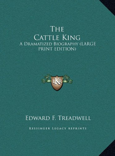 9781169958692: The Cattle King: A Dramatized Biography (LARGE PRINT EDITION)