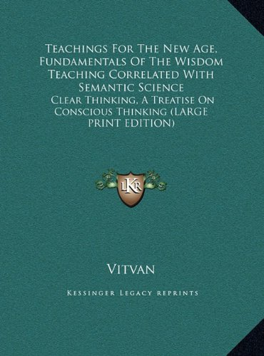 9781169958746: Teachings For The New Age, Fundamentals Of The Wisdom Teaching Correlated With Semantic Science: Clear Thinking, A Treatise On Conscious Thinking (LARGE PRINT EDITION)