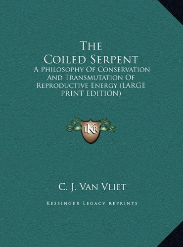 9781169958982: The Coiled Serpent: A Philosophy Of Conservation And Transmutation Of Reproductive Energy (LARGE PRINT EDITION)